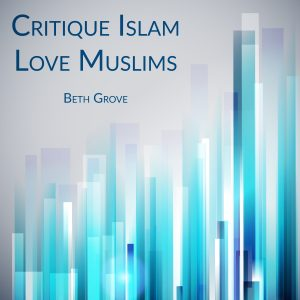Critique Islam, Love Muslims - Beth Grove